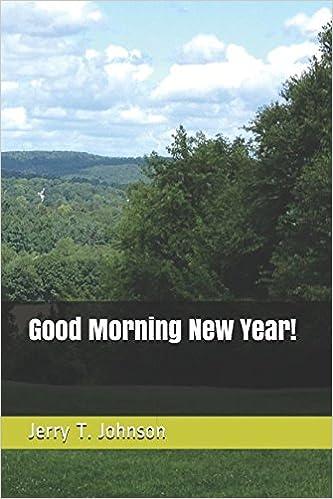 Amazoncom Good Morning New Year 9781520444697 Jerry T Johnson