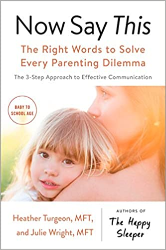 Now Say This: The Right Words to Solve Every Parenting Dilemma