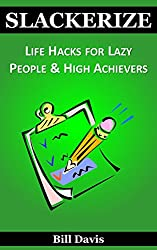 Slackerize: Life Hacks for Lazy People & High Achievers