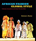 African Fashion, Global Style: Histories, Innovations, and Ideas You Can Wear (African Expressive Cultures)