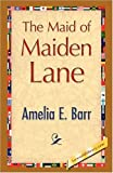The Maid of Maiden Lane, Amelia E. Barr, 1421893037