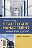 Understanding Health Care Management, Seth B. Goldsmith, 1449632106