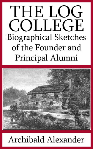 The Log College: Biographical Sketches of the Founder and Principal Alumni (Illustrated)