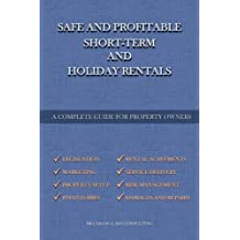 Safe And Profitable Short Term And Holiday Rentals: A Complete Guide For Property Owners