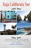 Baja California Sur: An Expat's Relocation Guide for La Paz, Cabo San Lucas, San Jose del Cabo, Los Barriles, Mulege, Todos Santos, and Loreto