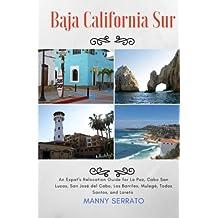 Baja California Sur: An Expat's Relocation Guide for La Paz, Cabo San Lucas, San Jose del Cabo, Los Barriles, Mulege, Todos Santos, and Loreto