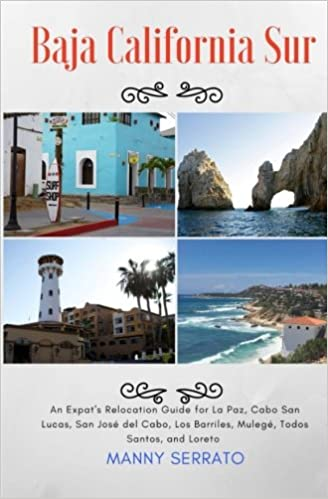 :TOP: Baja California Sur: An Expat's Relocation Guide For La Paz, Cabo San Lucas, San Jose Del Cabo, Los Barriles, Mulege, Todos Santos, And Loreto. games grado those speech Power puesto