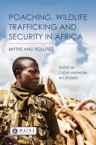 Poaching, Wildlife Trafficking and Security in Africa: Myths and Realities (Whitehall Papers)