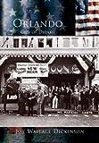 Orlando, City of Dreams (The Making of America: Florida)