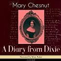 A Diary from Dixie Audiobook by Mary Chesnut Narrated by Mary Baker