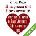 Il ragazzo del libro accanto (Amori in biblioteca 2) Hörbuch von Olivia Dade Gesprochen von: Perla Liberatori