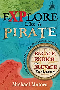 Explore Like a Pirate: Engage, Enrich, and Elevate Your Learners with Gamification and Game-inspired Course Design by [Matera, Michael]