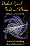 Unified Spiral Field and Matter - A Story of a Great Discovery