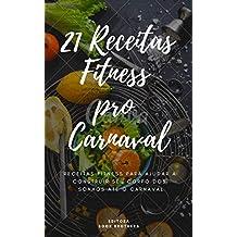 21 Receitas Fitness pro Carnaval 2019 (Receitas Práticas Livro 1)
