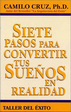 Siete Pasos para Convertir tus Sueños en Realidad  [Cruz, Camilo] (Tapa Blanda)