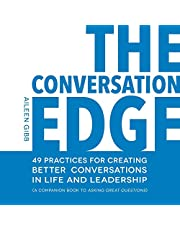 The Conversation Edge: 49 Practices for Creating Better Conversations in Life and Leadership