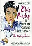 Images of Elvis Presley in American Culture, 1977-1997, George Plasketes, 1560238615