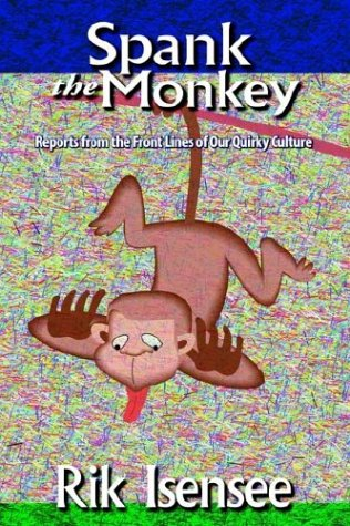 Spank the Monkey: Reports from the Front Lines of Our Quirky Culture ()