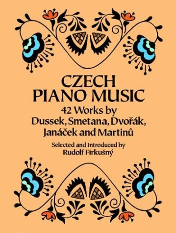 Czech Piano Music: 42 Works by Dussek, Smetana, Dvorák, Janácek and Martinu by Dover Publications
