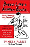 Dress Like a Million Bucks, Pamela C. Parisi, 1591960339