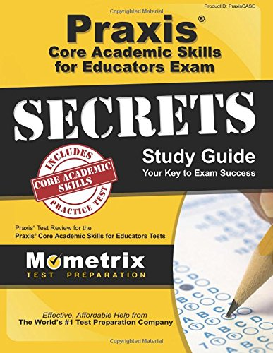 Praxis Core Academic Skills for Educators Exam Secrets Study Guide: Praxis Test Review for the Praxis Core Academic Skills for Educators Tests