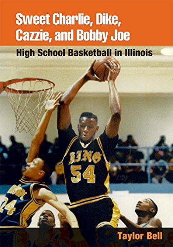 Illinois Bell (Sweet Charlie, Dike, Cazzie, and Bobby Joe: HIGH SCHOOL BASKETBALL IN ILLINOIS)