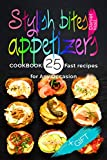 Stylish bites - appetizers. Cookbook: 25 fast recipes for any occasion.