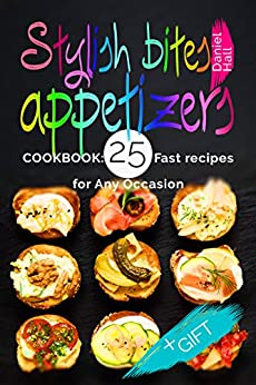 Stylish bites - appetizers. Cookbook: 25 fast recipes for any occasion. by [Hall, Daniel]
