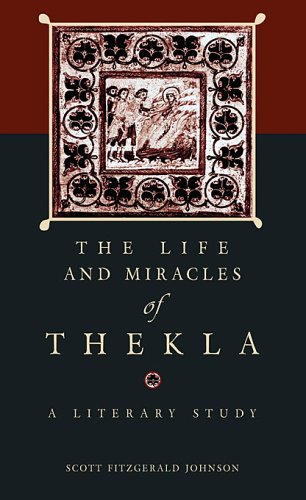 The <i>Life and Miracles</i> of Thekla: A Literary Study (Hellenic Studies Series) by Brand: Center for Hellenic Studies