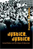 Justice, Justice : School Politics and the Eclipse of Liberalism, Perlstein, Daniel, 0820467871