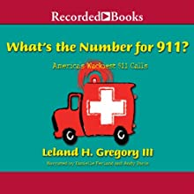 What's the Number for 911?: America's Wackiest 911 Calls Audiobook by Leland Gregory Narrated by Danielle Ferland