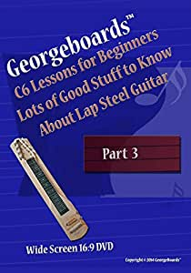 Georgeboards(TM)  C6 Lessons for Beginners Lots of Good Stuff to Know About Lap Steel Guitar - Part 3