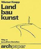 Landbaukunst: Weg zu bewusstem Gestalten (archpaper edition Krämer)