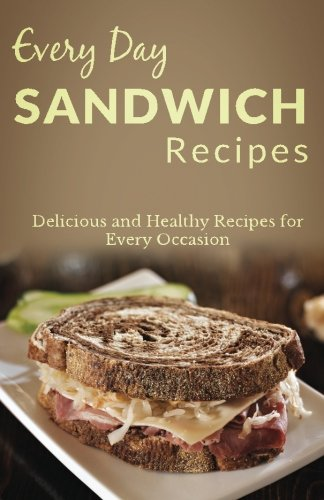 Download sandwich recipes the complete guide for breakfast lunch download sandwich recipes the complete guide for breakfast lunch dinner and more every day recipes book pdf audio id87zknsn forumfinder Images