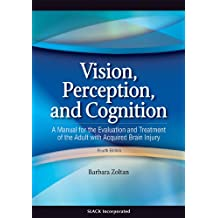 Vision, Perception, and Cognition: A Manual For the Evaluation and Treatment of the Adult With Acquired Brain Injury: A Manual For the Evaluation and Treatment of the Adult With Acquired Brain Injury