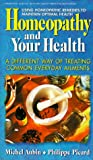 Homeopathy and Your Health, Michel Aubin and Phillipe Picard, 0895297418