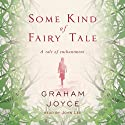 Some Kind of Fairy Tale Audiobook by Graham Joyce Narrated by John Lee