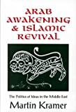 Arab Awakening and Islamic Revival : The Politics of Ideas in the Middle East, Kramer, Martin, 1560002727