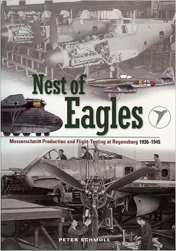 Lataa kirjoja verkossa ilmaiseksi Nest of Eagles: Messerschmitt Production and Flight-Testing at Regensburg 1936-1945 CHM by Peter Schmoll 1906537127