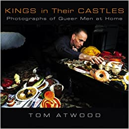 Kings In Their Castles: Photographs Of Queer Men At Home: Tom Atwood,  Charles Kaiser: 9780299211509: Amazon.com: Books