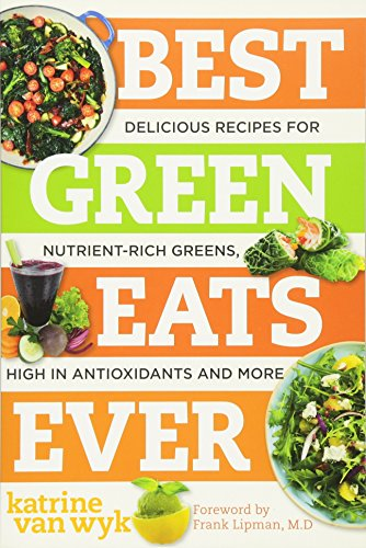 Best Green Eats Ever: Delicious Recipes for Nutrient-Rich Leafy Greens, High in Antioxidants and More (Best Ever) (Best Vegetable Recipes Ever)