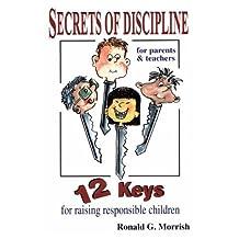 Secrets of discipline: 12 keys for raising responsible children