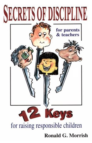 (Secrets of Discipline: 12 Keys for Raising Responsible Children)