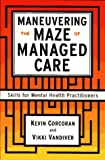 Maneuvering the Maze of Managed Care, Kevin Corcoran and Vicki Vandiver, 0684823098