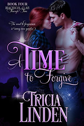 A Time To Forgive: The MacNicol Clan Through Time Book 4 by [Linden, Tricia]