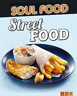 street food 50 rezepte f r leckere snacks soul food german edition ebook. Black Bedroom Furniture Sets. Home Design Ideas