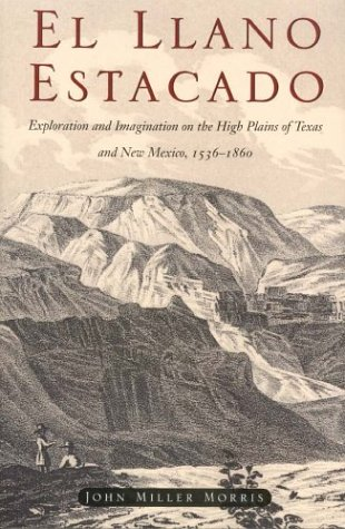El Llano Estacado: Exploration and Imagination on the High Plains of Texas and New Mexico, 1536–1860