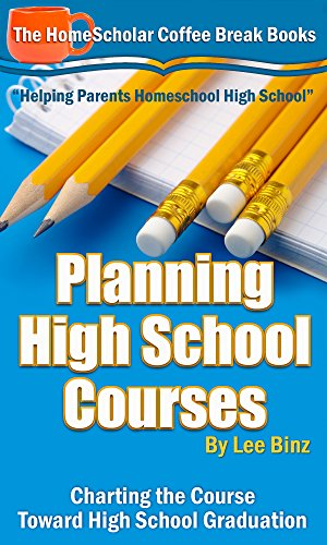 Planning High School Courses:  Charting the Course Toward High School Graduation (The HomeScholar's Coffee Break Book series 1)