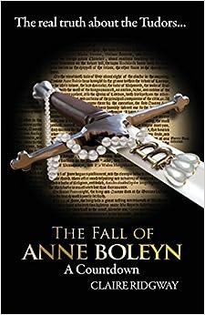 The Fall Of Anne Boleyn: A Countdown por Claire Ridgway