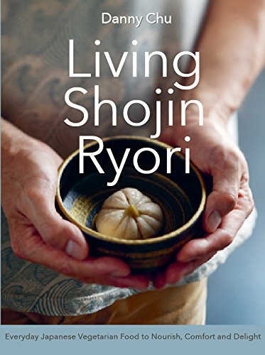 Living Shojin Ryori: Everyday Japanese Vegetarian Food to Nourish, Comfort and Delight by Danny Chu